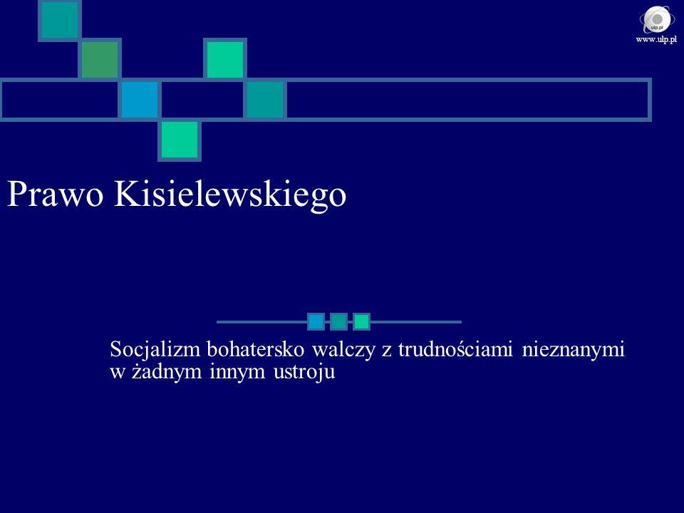 Prawo Kisielewskiego Socjalizm bohatersko walczy z trudnościami nieznanymi w żadnym innym ustroju www.ulp.pl