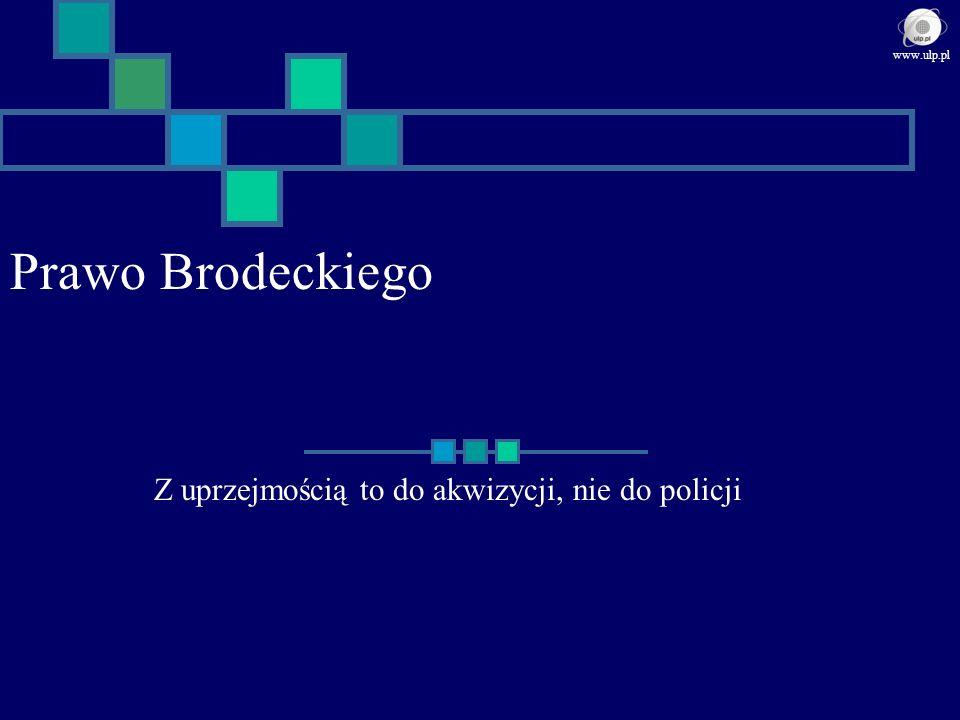Prawo Brodeckiego Z uprzejmością to do akwizycji, nie do policji www.ulp.pl