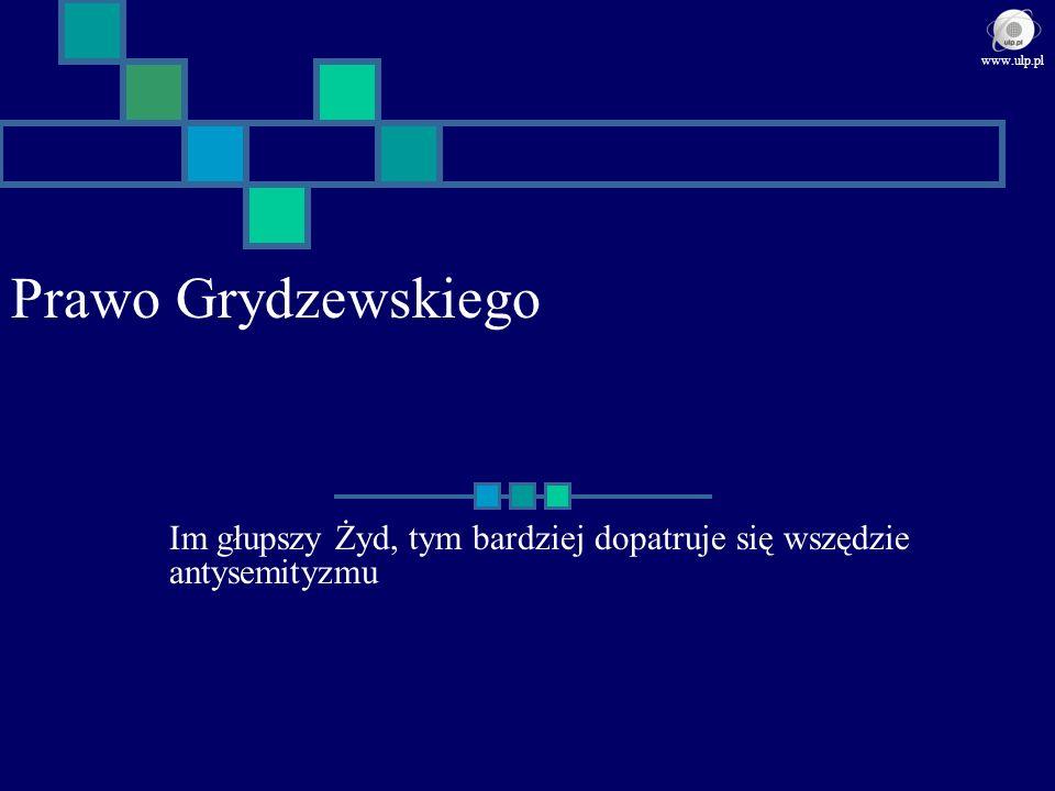 Prawo Grydzewskiego Im głupszy Żyd, tym bardziej dopatruje się wszędzie antysemityzmu www.ulp.pl