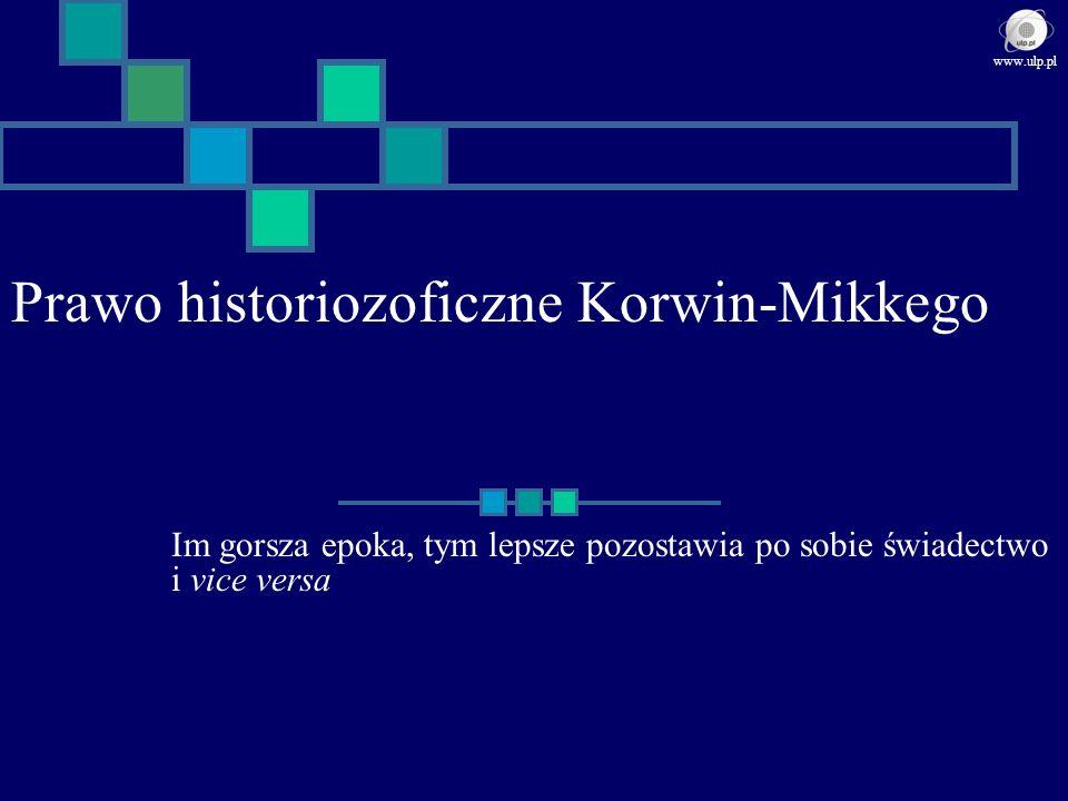 Prawo historiozoficzne Korwin-Mikkego Im gorsza epoka, tym lepsze pozostawia po sobie świadectwo i vice versa www.ulp.pl