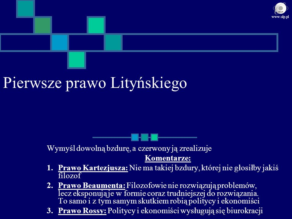 Pierwsze prawo Lityńskiego Wymyśl dowolną bzdurę, a czerwony ją zrealizuje Komentarze: 1.Prawo Kartezjusza: Nie ma takiej bzdury, której nie głosiłby