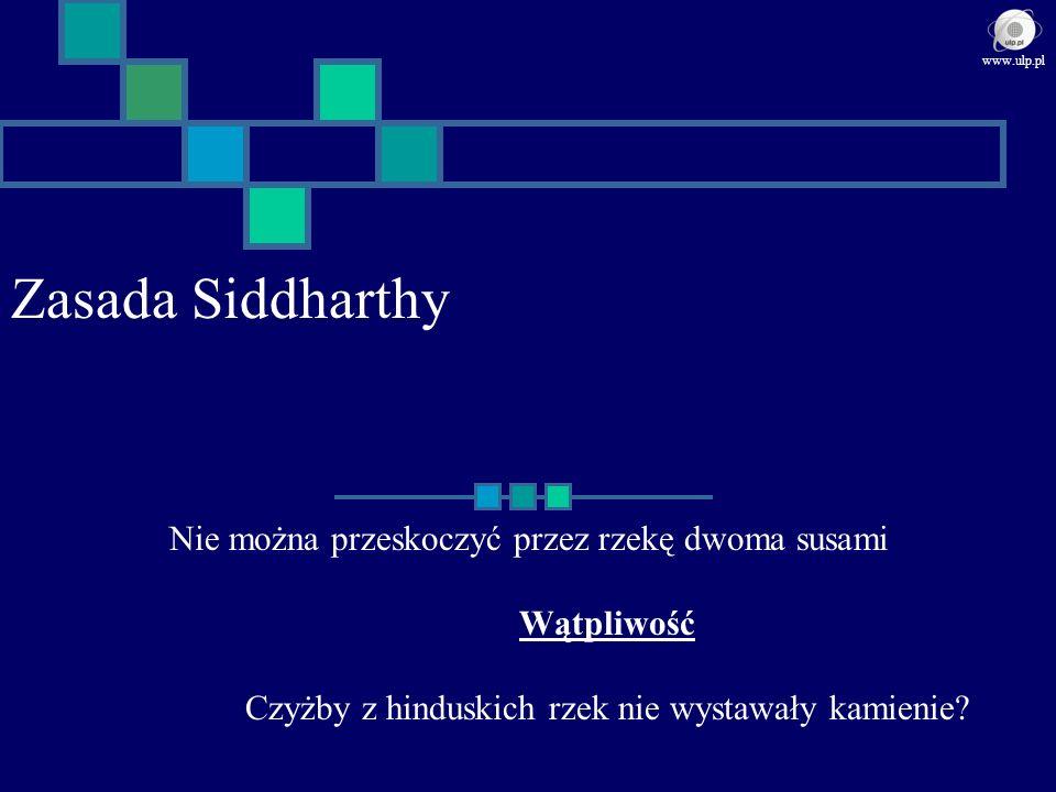 Zasada Siddharthy Nie można przeskoczyć przez rzekę dwoma susami Wątpliwość Czyżby z hinduskich rzek nie wystawały kamienie? www.ulp.pl