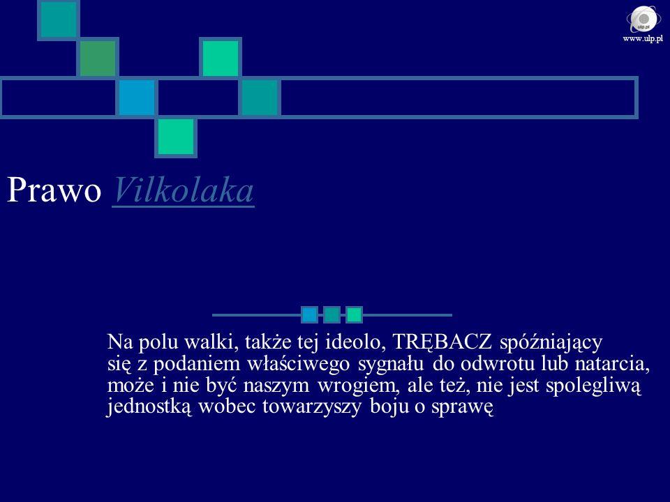 Prawo VilkolakaVilkolaka Na polu walki, także tej ideolo, TRĘBACZ spóźniający się z podaniem właściwego sygnału do odwrotu lub natarcia, może i nie by