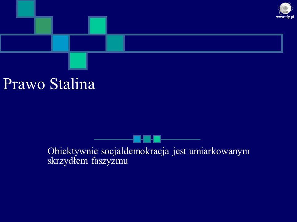 Prawo Stalina Obiektywnie socjaldemokracja jest umiarkowanym skrzydłem faszyzmu www.ulp.pl