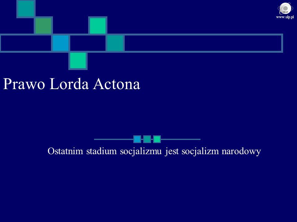 Prawo Lorda Actona Ostatnim stadium socjalizmu jest socjalizm narodowy www.ulp.pl
