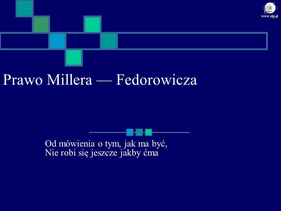 Prawo Millera Fedorowicza Od mówienia o tym, jak ma być, Nie robi się jeszcze jakby ćma www.ulp.pl