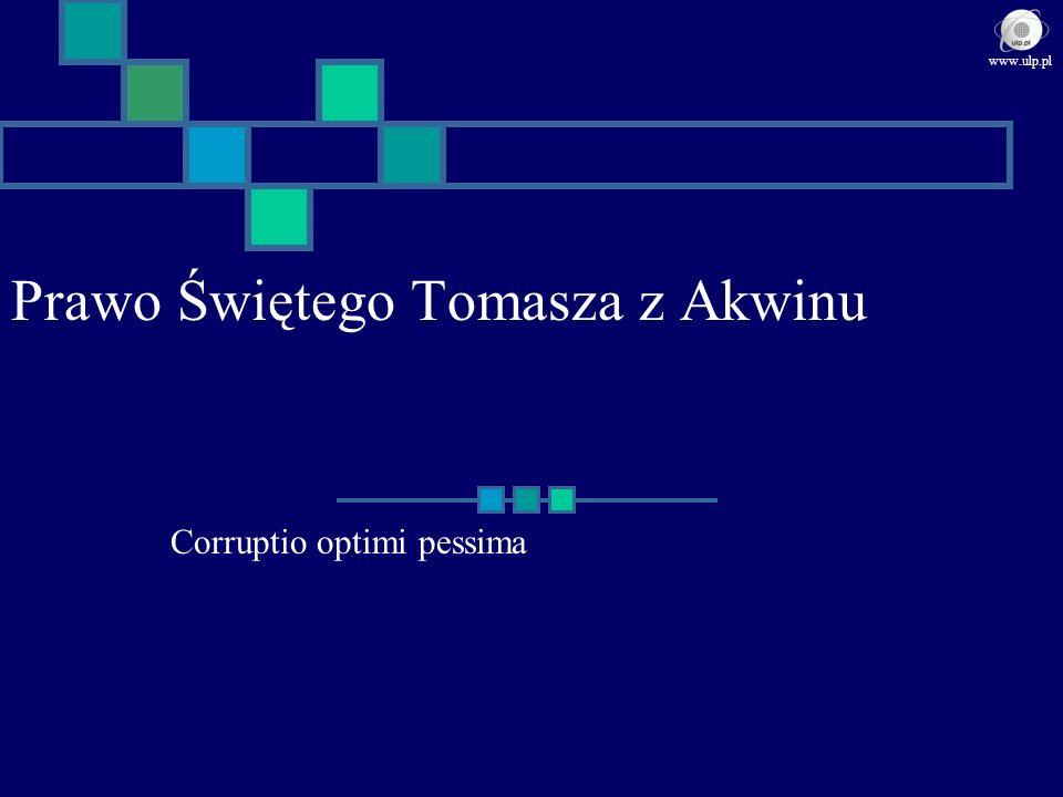 Prawo Świętego Tomasza z Akwinu Corruptio optimi pessima www.ulp.pl