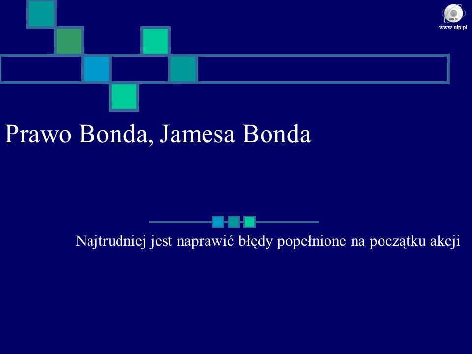 Prawo Bonda, Jamesa Bonda Najtrudniej jest naprawić błędy popełnione na początku akcji www.ulp.pl
