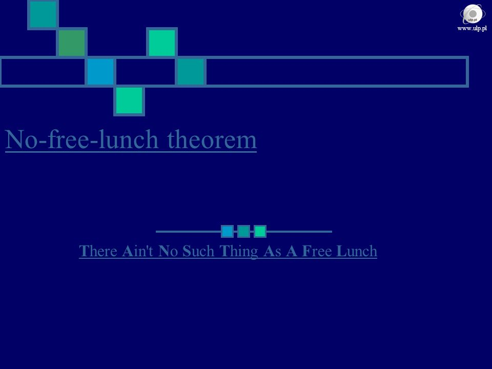 No-free-lunch theorem There Ain't No Such Thing As A Free Lunch www.ulp.pl