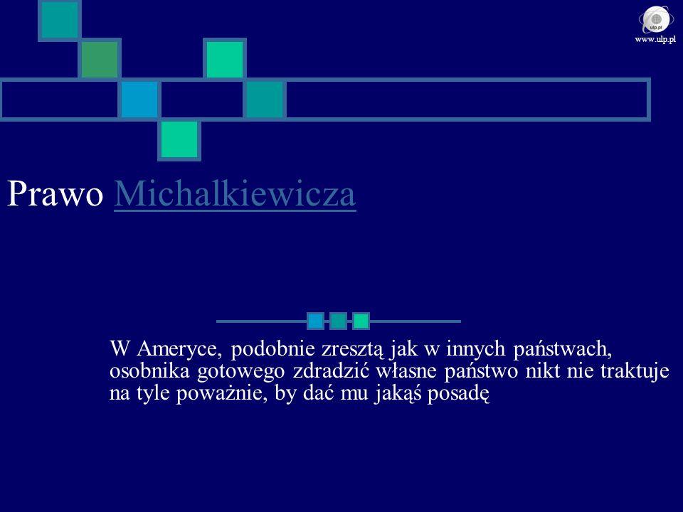 Prawo MichalkiewiczaMichalkiewicza W Ameryce, podobnie zresztą jak w innych państwach, osobnika gotowego zdradzić własne państwo nikt nie traktuje na