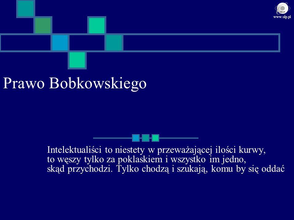 Prawo Bobkowskiego Intelektualiści to niestety w przeważającej ilości kurwy, to węszy tylko za poklaskiem i wszystko im jedno, skąd przychodzi. Tylko