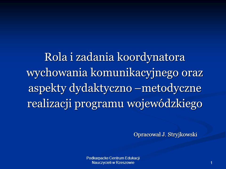 Podkarpacke Centrum Edukacji Nauczycieli w Rzeszowie 1 Rola i zadania koordynatora wychowania komunikacyjnego oraz aspekty dydaktyczno –metodyczne rea