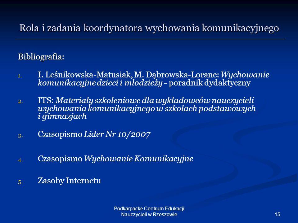15 Podkarpacke Centrum Edukacji Nauczycieli w Rzeszowie Rola i zadania koordynatora wychowania komunikacyjnego Bibliografia: 1. 1. I. Leśnikowska-Matu