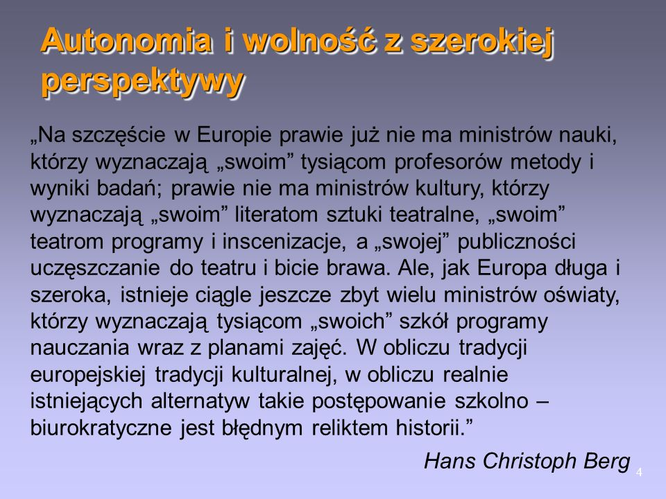 4 Autonomia i wolność z szerokiej perspektywy Na szczęście w Europie prawie już nie ma ministrów nauki, którzy wyznaczają swoim tysiącom profesorów me
