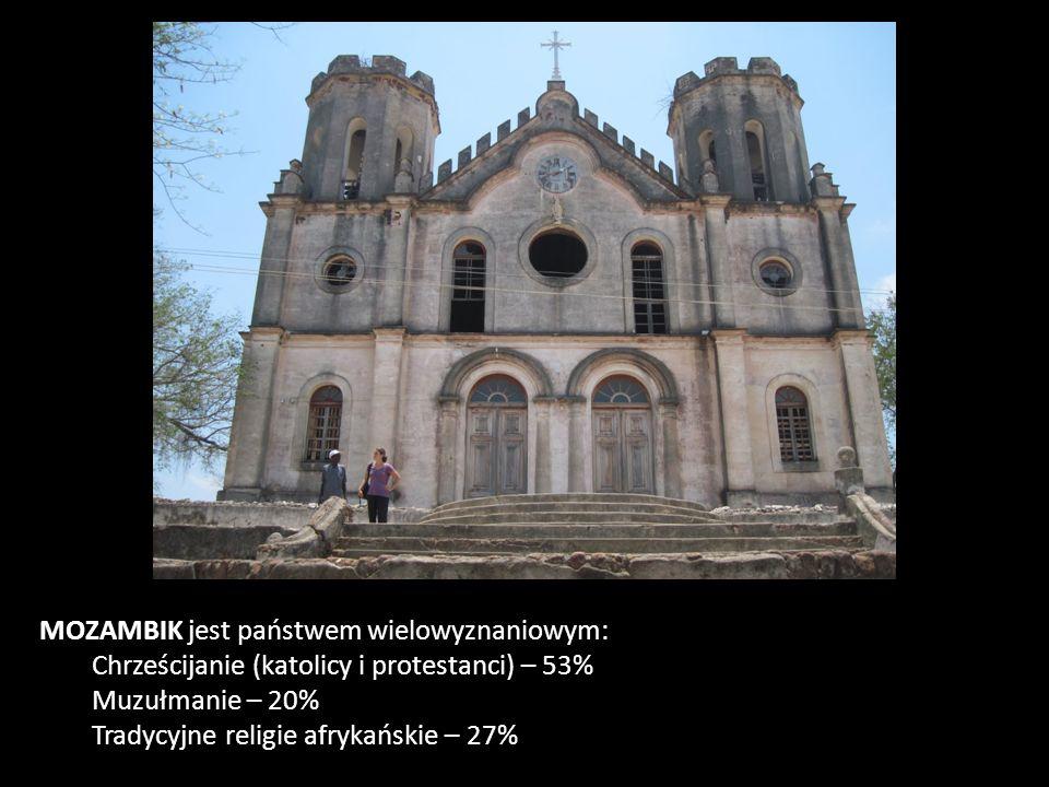 MOZAMBIK jest państwem wielowyznaniowym: Chrześcijanie (katolicy i protestanci) – 53% Muzułmanie – 20% Tradycyjne religie afrykańskie – 27%