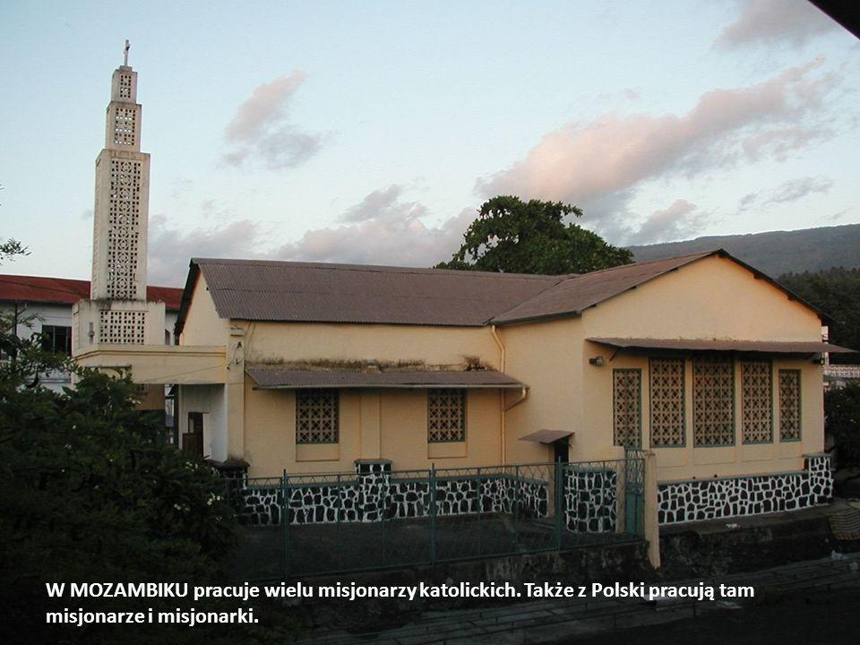 W MOZAMBIKU pracuje wielu misjonarzy katolickich. Także z Polski pracują tam misjonarze i misjonarki.