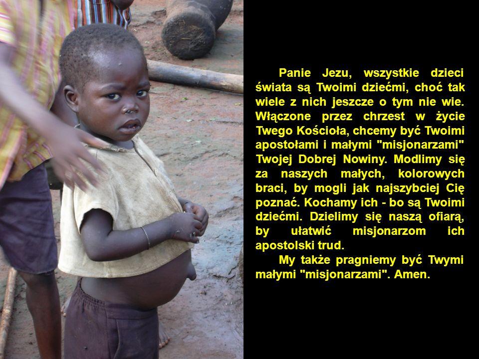 Panie Jezu, wszystkie dzieci świata są Twoimi dziećmi, choć tak wiele z nich jeszcze o tym nie wie. Włączone przez chrzest w życie Twego Kościoła, chc