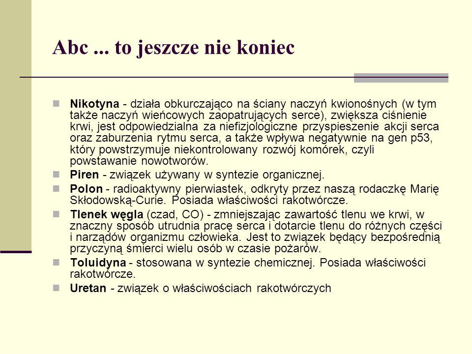Abc... to jeszcze nie koniec Nikotyna - działa obkurczająco na ściany naczyń kwionośnych (w tym także naczyń wieńcowych zaopatrujących serce), zwiększ