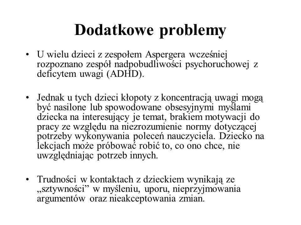 Dodatkowe problemy U wielu dzieci z zespołem Aspergera wcześniej rozpoznano zespół nadpobudliwości psychoruchowej z deficytem uwagi (ADHD). Jednak u t