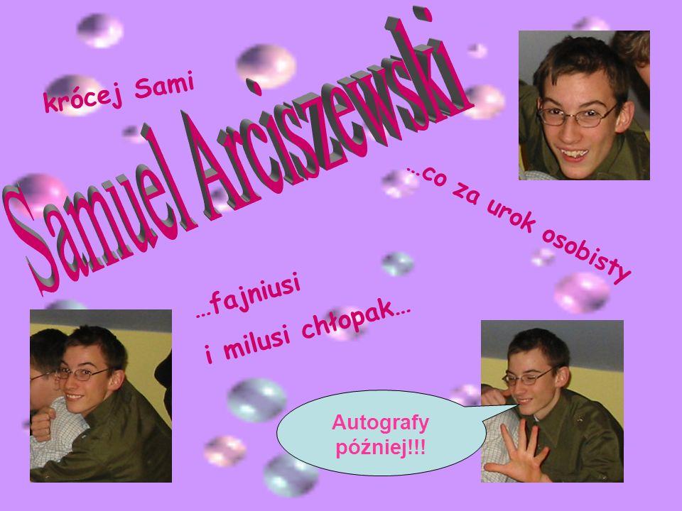 krócej Sami …fajniusi i milusi chłopak… …co za urok osobisty Autografy później!!!