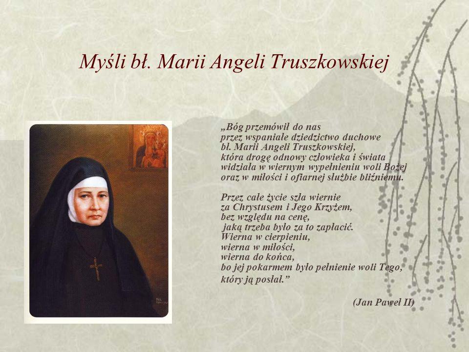 Myśli bł. Marii Angeli Truszkowskiej Bóg przemówił do nas przez wspaniałe dziedzictwo duchowe bł. Marii Angeli Truszkowskiej, która drogę odnowy człow