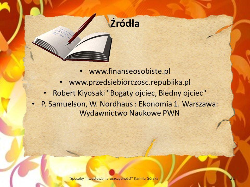 Źródła www.finanseosobiste.pl www.przedsiebiorczosc.republika.pl Robert Kiyosaki