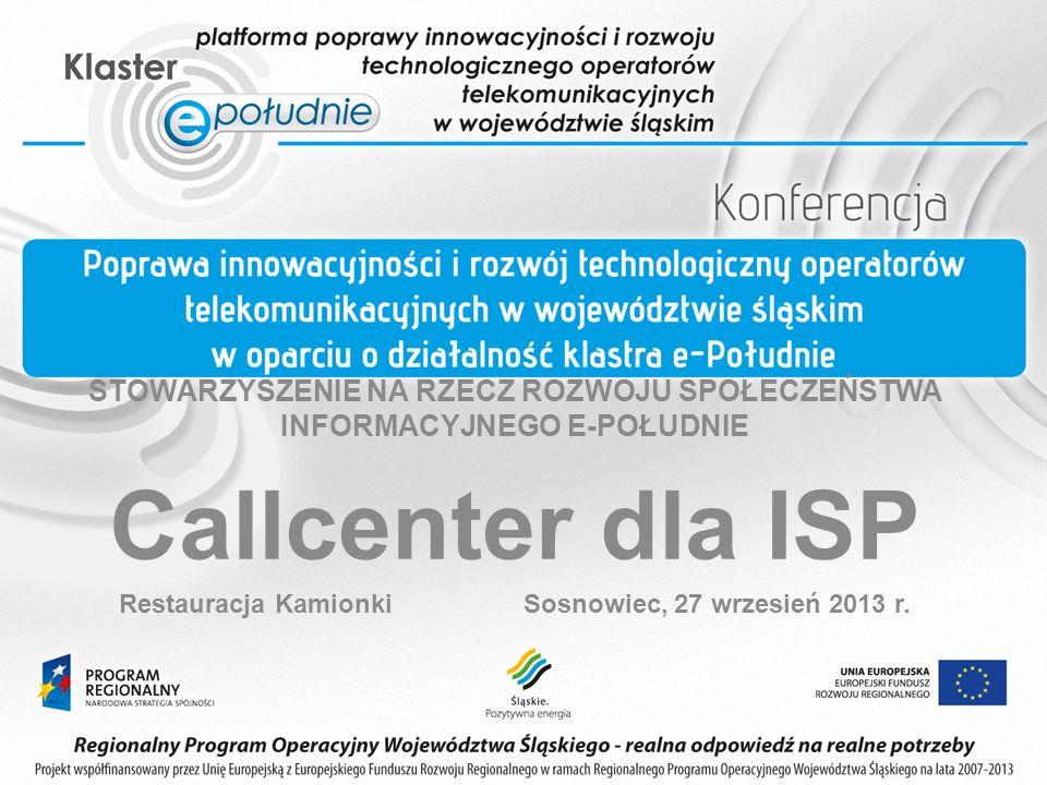 STOWARZYSZENIE NA RZECZ ROZWOJU SPOŁECZEŃSTWA INFORMACYJNEGO E-POŁUDNIE Callcenter dla ISP Restauracja Kamionki Sosnowiec, 27 wrzesień 2013 r.