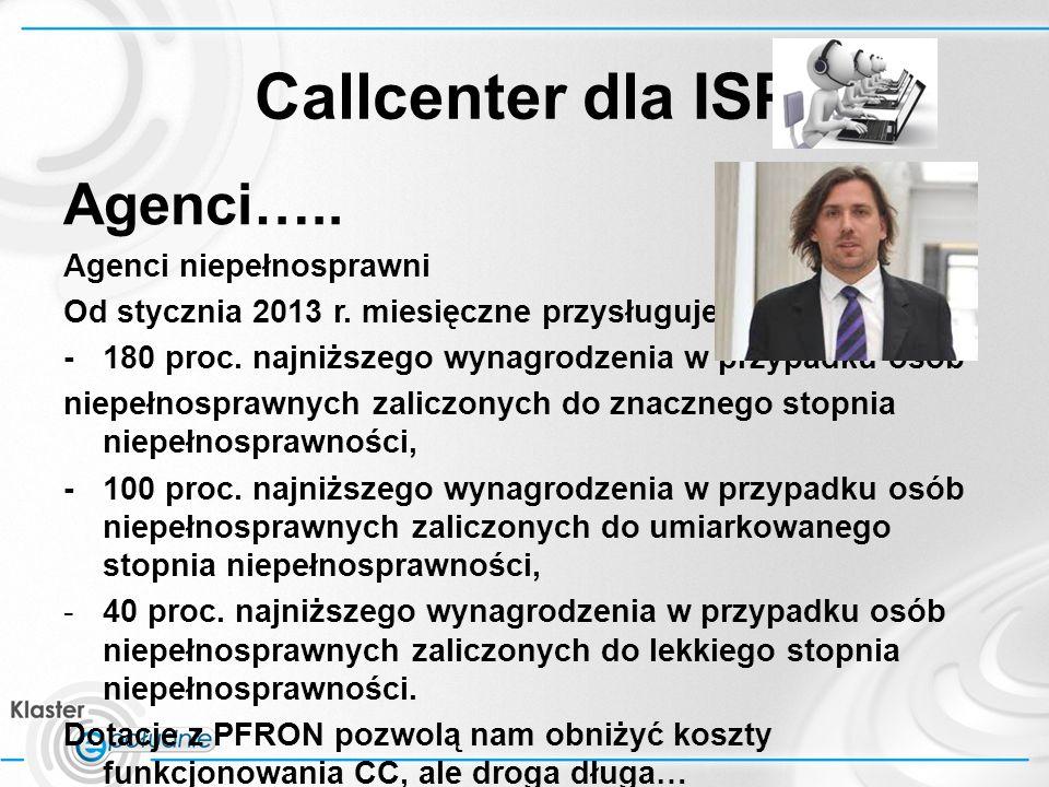 Callcenter dla ISP Agenci….. Agenci niepełnosprawni Od stycznia 2013 r.
