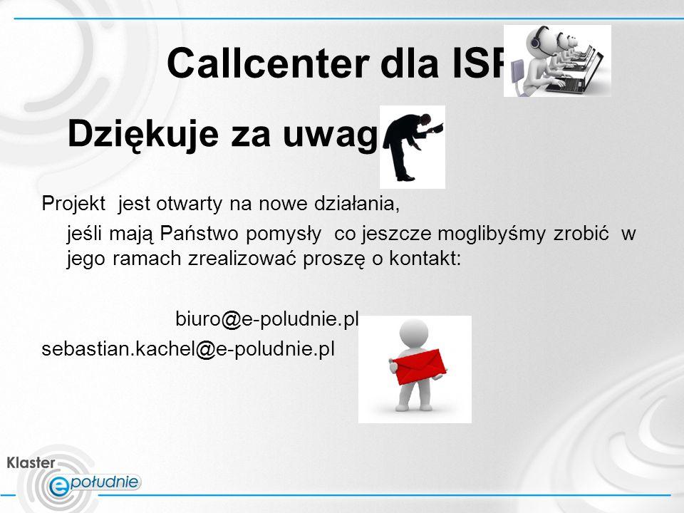 Callcenter dla ISP Dziękuje za uwagę Projekt jest otwarty na nowe działania, jeśli mają Państwo pomysły co jeszcze moglibyśmy zrobić w jego ramach zrealizować proszę o kontakt: biuro@e-poludnie.pl sebastian.kachel@e-poludnie.pl
