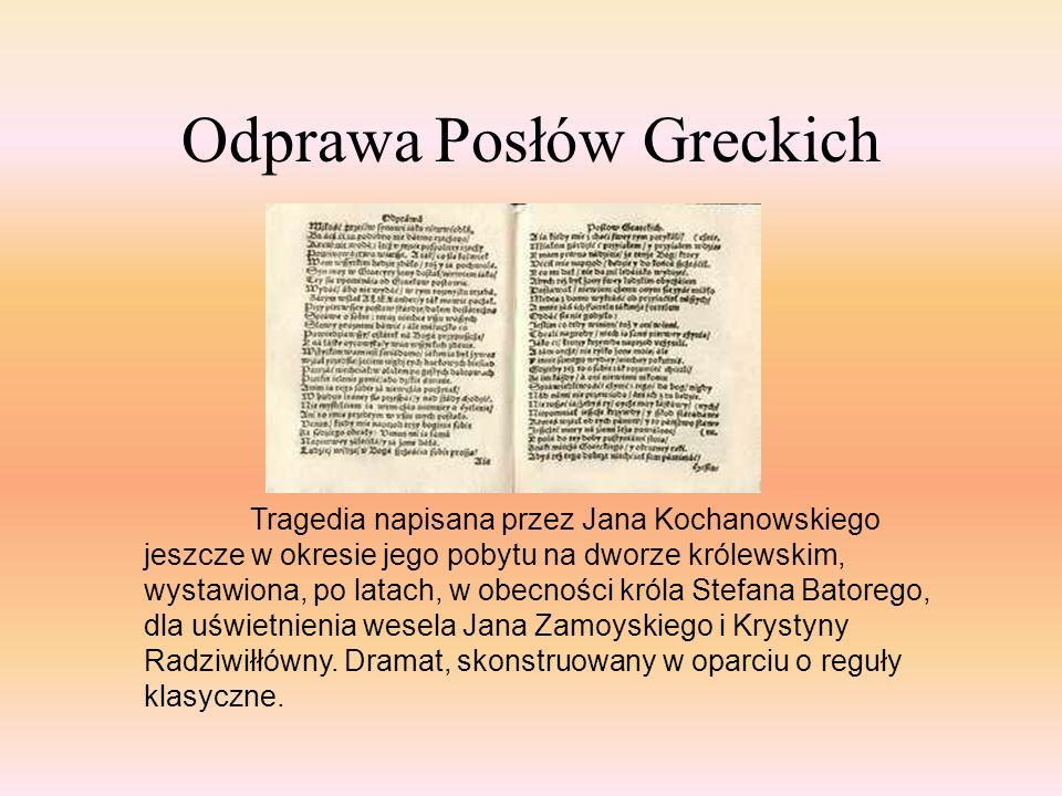 Odprawa Posłów Greckich Tragedia napisana przez Jana Kochanowskiego jeszcze w okresie jego pobytu na dworze królewskim, wystawiona, po latach, w obecn