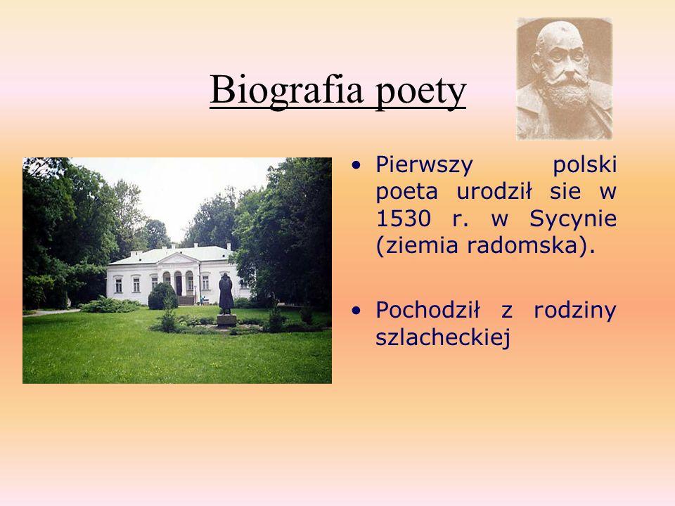 Biografia poety Pierwszy polski poeta urodził sie w 1530 r. w Sycynie (ziemia radomska). Pochodził z rodziny szlacheckiej