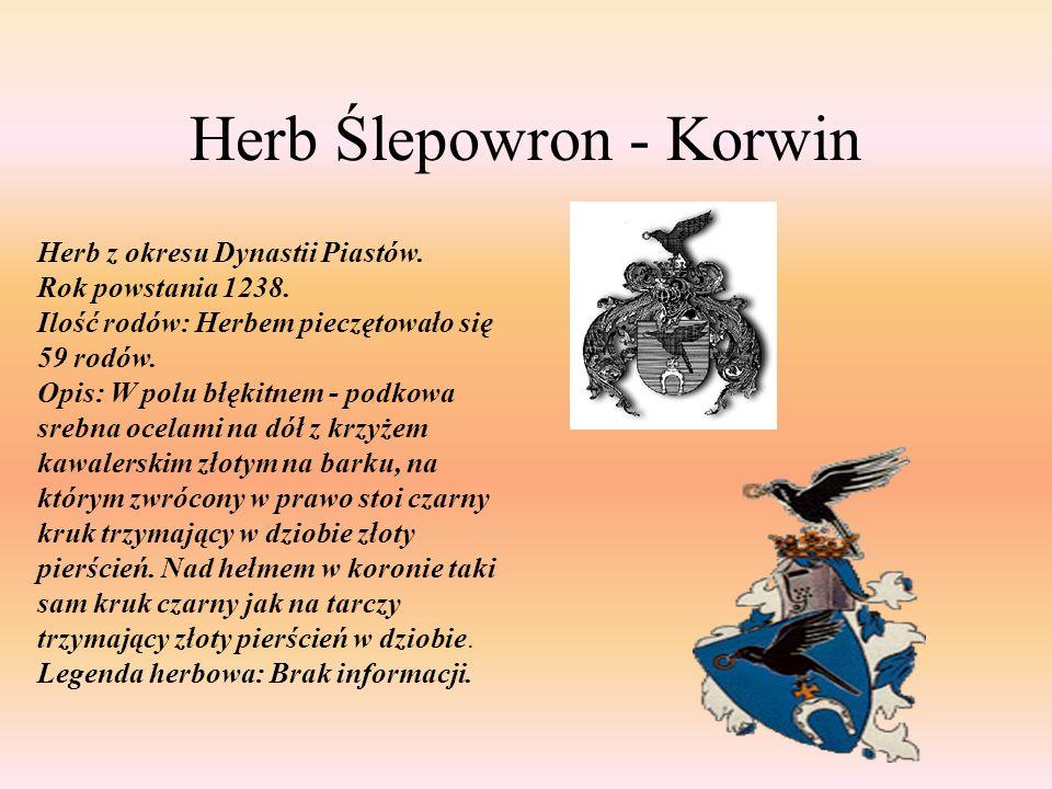 Herb Ślepowron - Korwin Herb z okresu Dynastii Piastów. Rok powstania 1238. Ilość rodów: Herbem pieczętowało się 59 rodów. Opis: W polu błękitnem - po