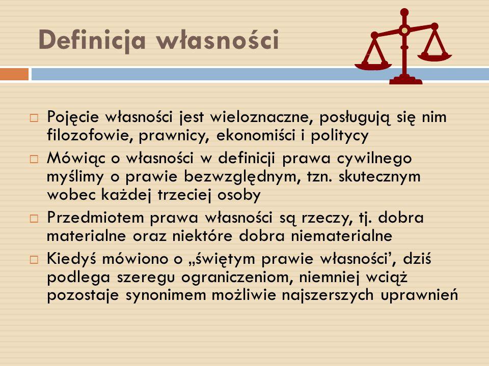 Definicja własności Pojęcie własności jest wieloznaczne, posługują się nim filozofowie, prawnicy, ekonomiści i politycy Mówiąc o własności w definicji