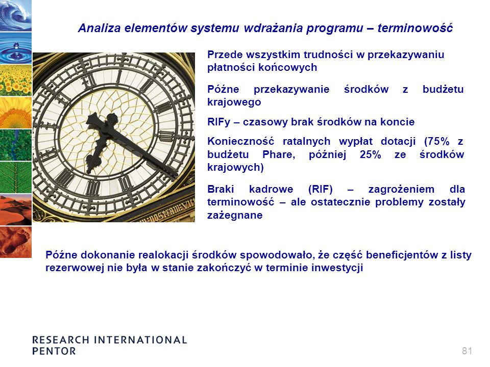 81 Analiza elementów systemu wdrażania programu – terminowość Przede wszystkim trudności w przekazywaniu płatności końcowych Braki kadrowe (RIF) – zag