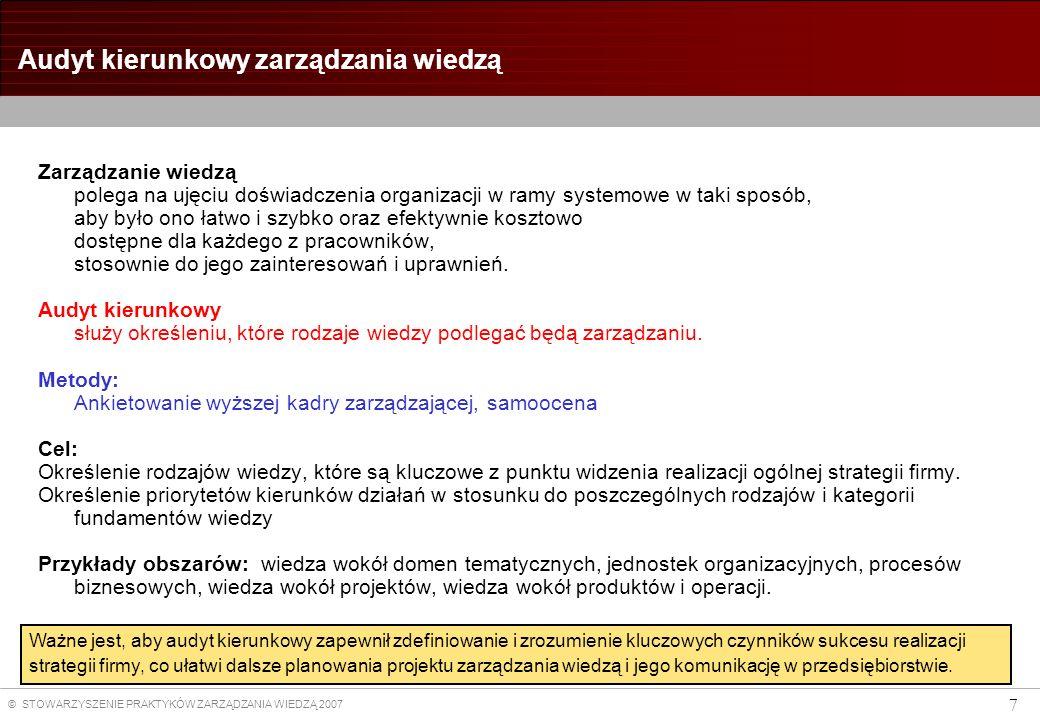 © STOWARZYSZENIE PRAKTYKÓW ZARZĄDZANIA WIEDZĄ 2007 7 Audyt kierunkowy zarządzania wiedzą Zarządzanie wiedzą polega na ujęciu doświadczenia organizacji