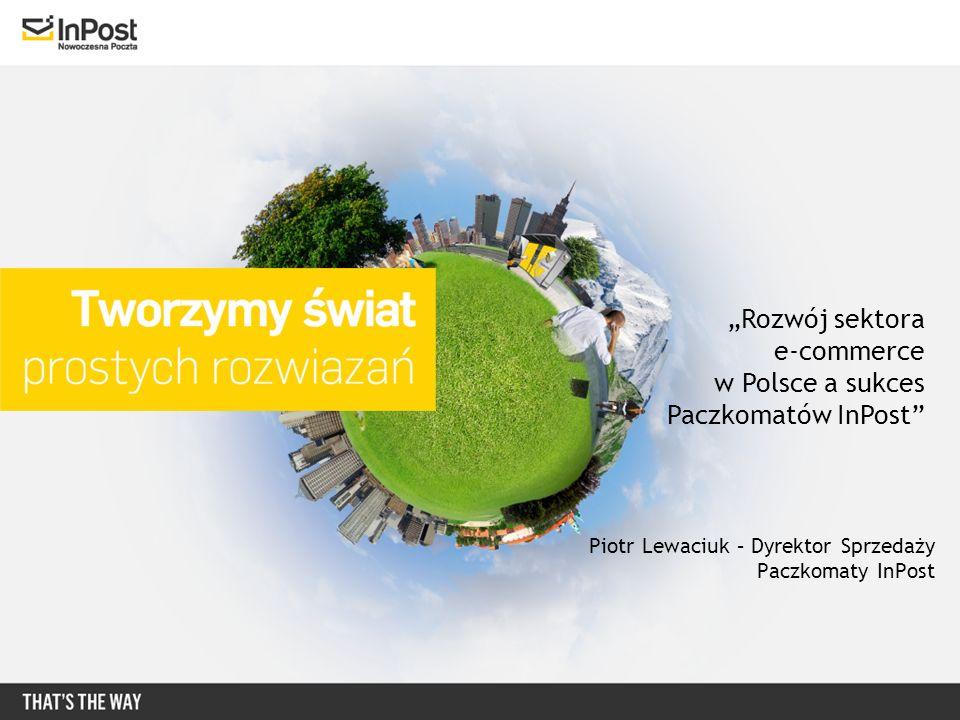 Piotr Lewaciuk – Dyrektor Sprzedaży Paczkomaty InPost Rozwój sektora e-commerce w Polsce a sukces Paczkomatów InPost