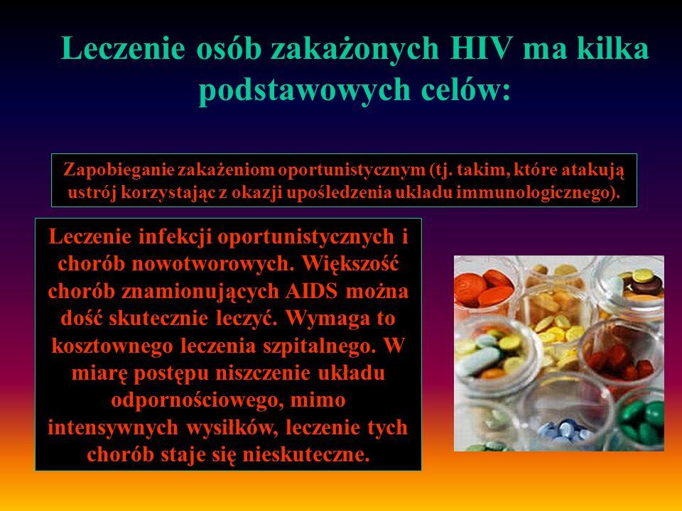 Leczenie osób zakażonych HIV ma kilka podstawowych celów: Zapobieganie zakażeniom oportunistycznym (tj. takim, które atakują ustrój korzystając z okaz