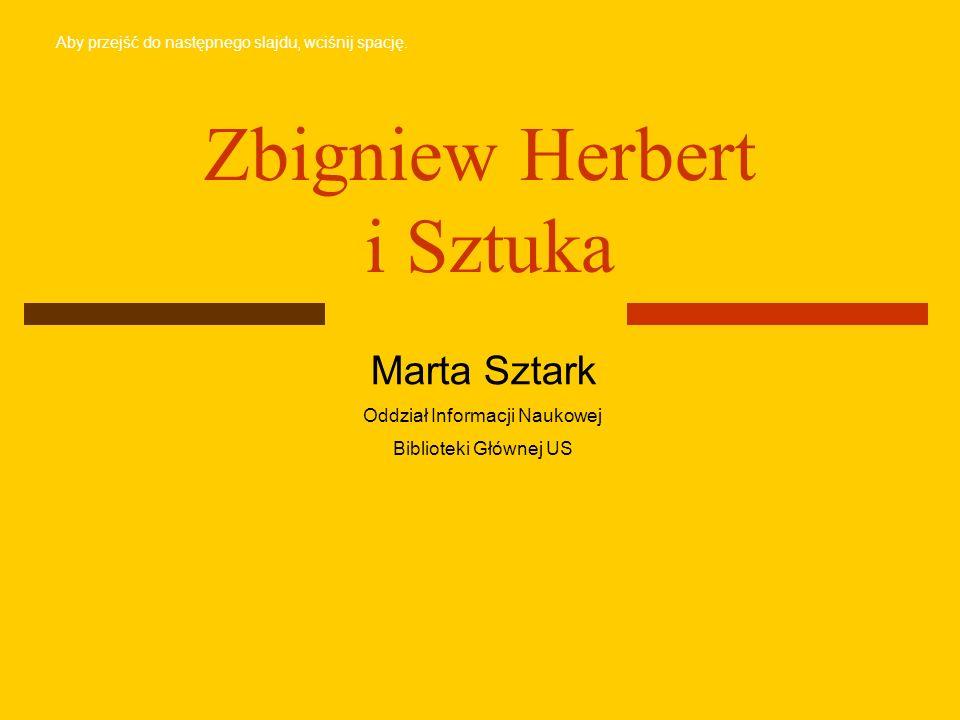 Zbigniew Herbert i Sztuka Marta Sztark Oddział Informacji Naukowej Biblioteki Głównej US Aby przejść do następnego slajdu, wciśnij spację.