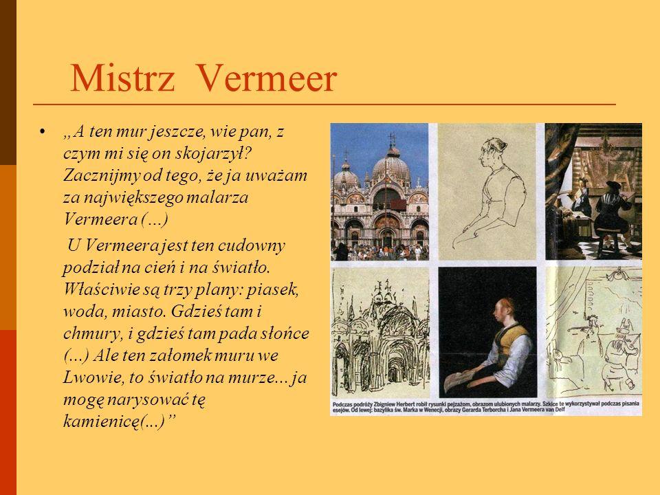 Mistrz Vermeer A ten mur jeszcze, wie pan, z czym mi się on skojarzył? Zacznijmy od tego, że ja uważam za największego malarza Vermeera (…) U Vermeera