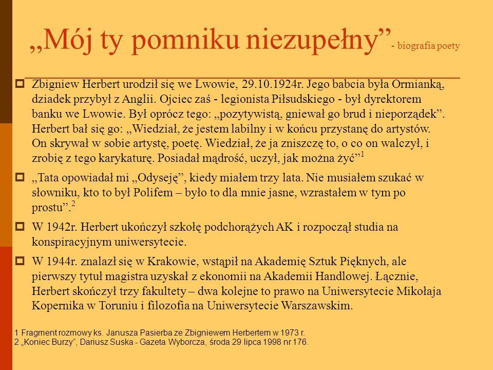 Mój ty pomniku niezupełny - biografia poety Zbigniew Herbert urodził się we Lwowie, 29.10.1924r. Jego babcia była Ormianką, dziadek przybył z Anglii.