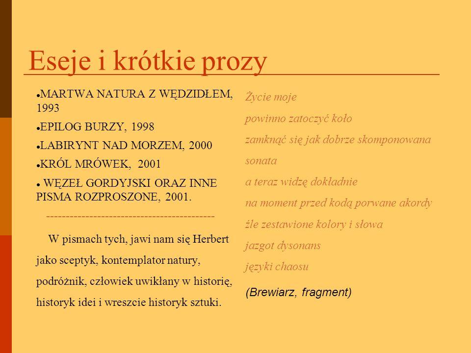 Eseje i krótkie prozy MARTWA NATURA Z WĘDZIDŁEM, 1993 EPILOG BURZY, 1998 LABIRYNT NAD MORZEM, 2000 KRÓL MRÓWEK, 2001 WĘZEŁ GORDYJSKI ORAZ INNE PISMA R