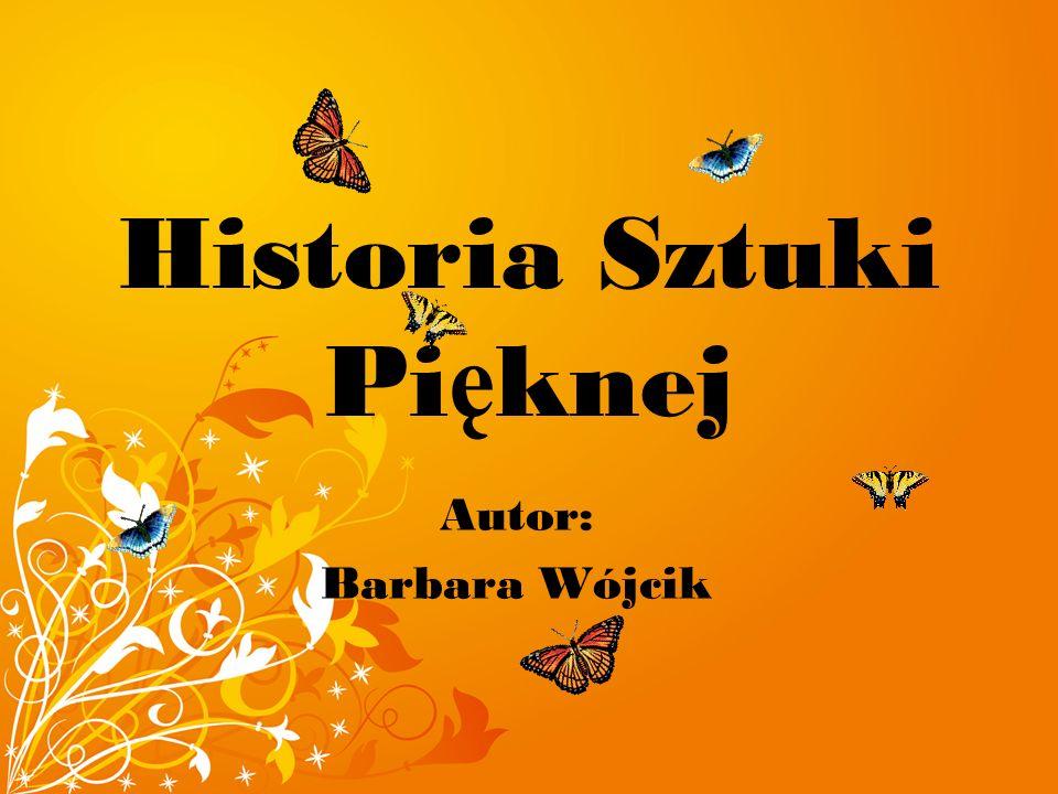 Historia Sztuki Pięknej - Barbara Wójcik klasa II c Od Autora Malarstwo, rzeźba, architektura jest nie tylko dziedziną sztuki ale także Tobą.