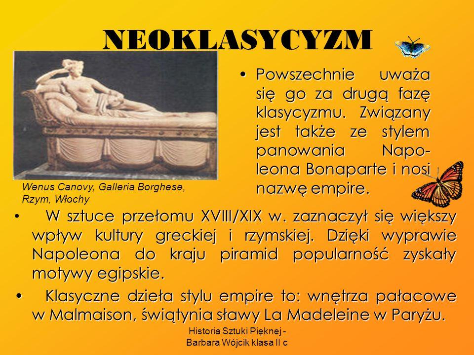 Historia Sztuki Pięknej - Barbara Wójcik klasa II c NEOKLASYCYZM W sztuce przełomu XVIII/XIX w. zaznaczył się większy wpływ kultury greckiej i rzymski