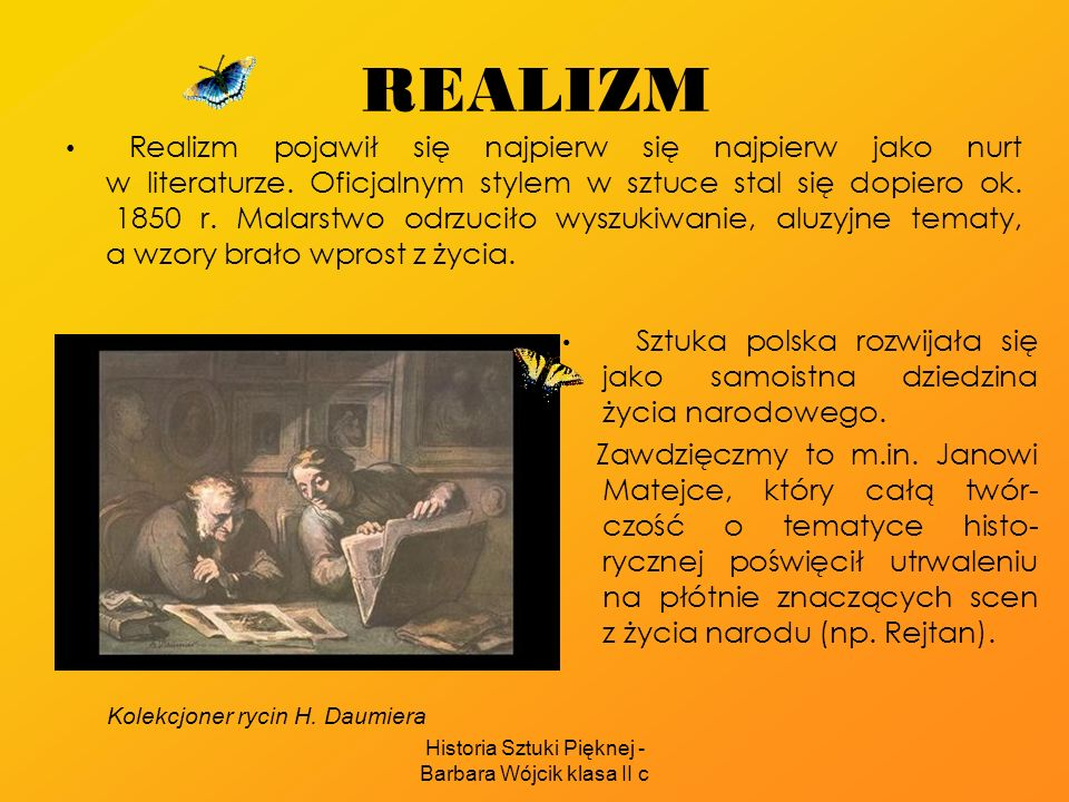 Historia Sztuki Pięknej - Barbara Wójcik klasa II c REALIZM Realizm pojawił się najpierw się najpierw jako nurt w literaturze. Oficjalnym stylem w szt