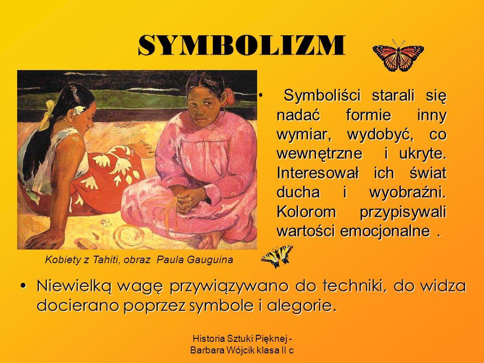 Historia Sztuki Pięknej - Barbara Wójcik klasa II c SYMBOLIZM Niewielką wagę przywiązywano do techniki, do widza docierano poprzez symbole i alegorie.