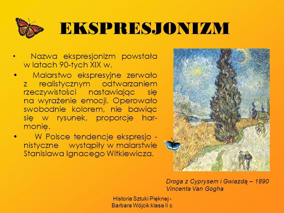 Historia Sztuki Pięknej - Barbara Wójcik klasa II c EKSPRESJONIZM Nazwa ekspresjonizm powstała w latach 90-tych XIX w. Malarstwo ekspresyjne zerwało z