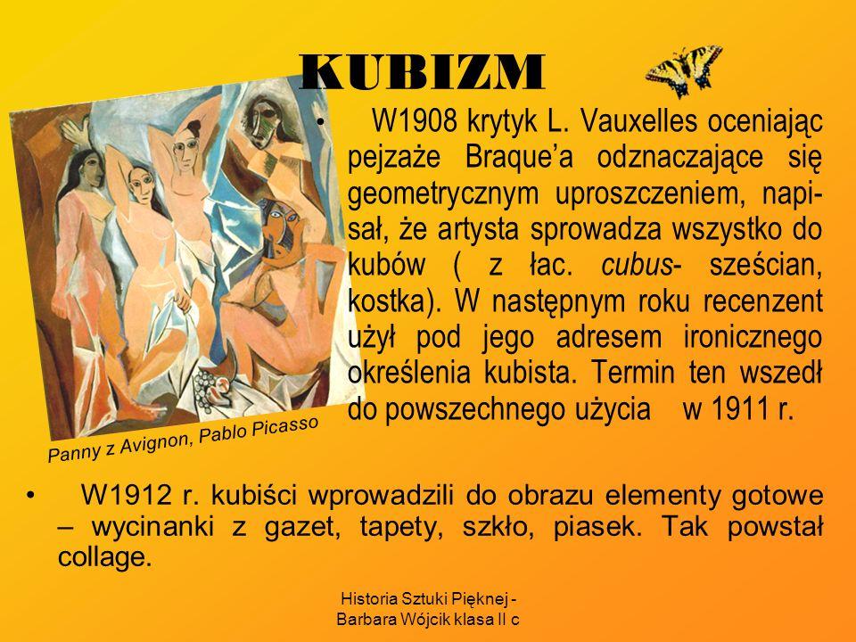 Historia Sztuki Pięknej - Barbara Wójcik klasa II c KUBIZM W1908 krytyk L. Vauxelles oceniając pejzaże Braquea odznaczające się geometrycznym uproszcz