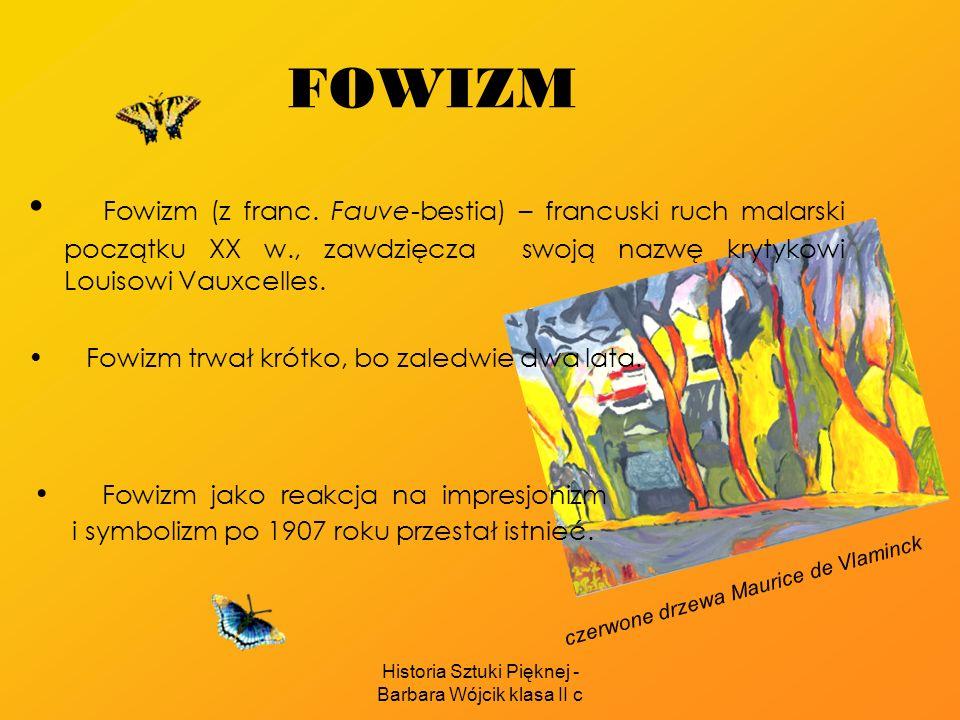 Historia Sztuki Pięknej - Barbara Wójcik klasa II c FOWIZM F owizm jako reakcja na impresjonizm i symbolizm po 1907 roku przestał istnieć.