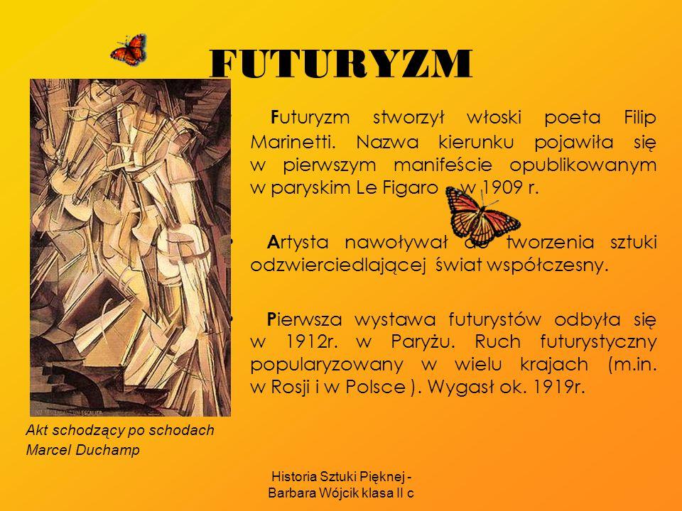 Historia Sztuki Pięknej - Barbara Wójcik klasa II c FUTURYZM F uturyzm stworzył włoski poeta Filip Marinetti. Nazwa kierunku pojawiła się w pierwszym