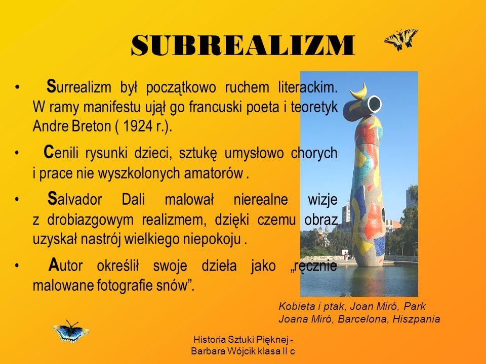 Historia Sztuki Pięknej - Barbara Wójcik klasa II c SUBREALIZM S urrealizm był początkowo ruchem literackim.